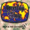 UNCERTAIN FUTURE - Shock The System